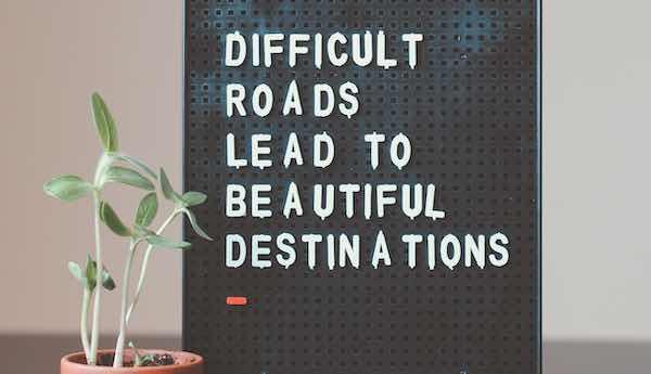 "destination quote ""difficult roads lead to beautiful destinations"""